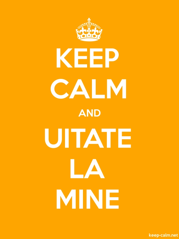 KEEP CALM AND UITATE LA MINE - white/orange - Default (600x800)