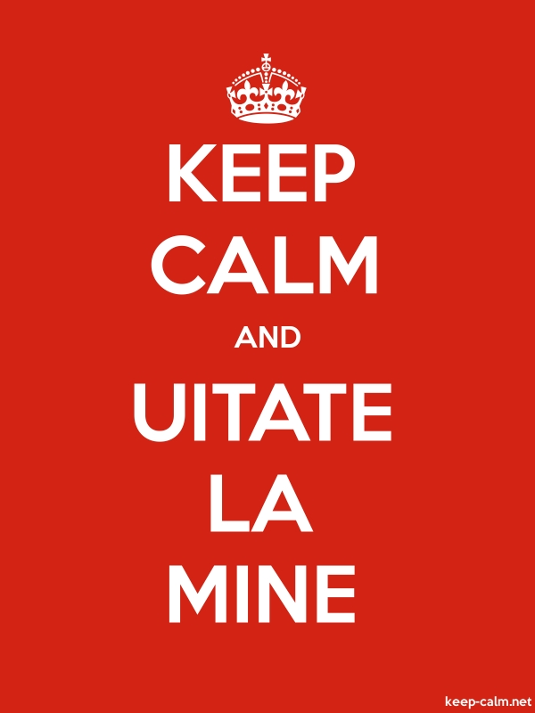 KEEP CALM AND UITATE LA MINE - white/red - Default (600x800)