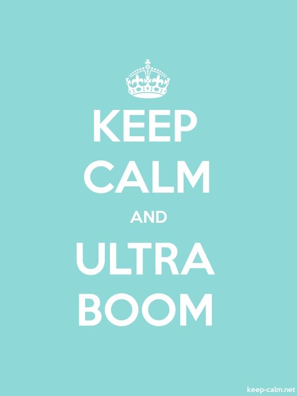 KEEP CALM AND ULTRA BOOM - white/lightblue - Default (600x800)