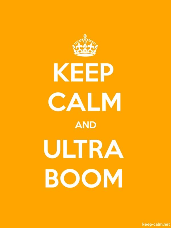 KEEP CALM AND ULTRA BOOM - white/orange - Default (600x800)