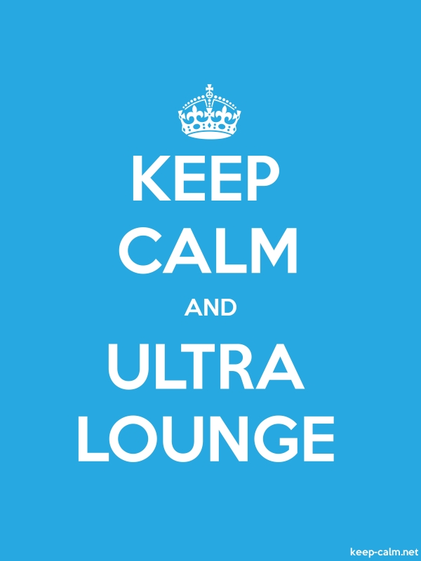 KEEP CALM AND ULTRA LOUNGE - white/blue - Default (600x800)