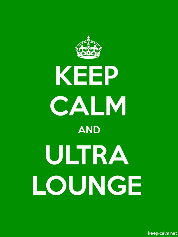 KEEP CALM AND ULTRA LOUNGE - white/green - Default (600x800)