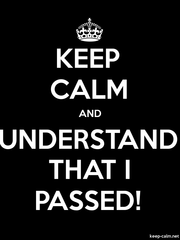 KEEP CALM AND UNDERSTAND THAT I PASSED! - white/black - Default (600x800)