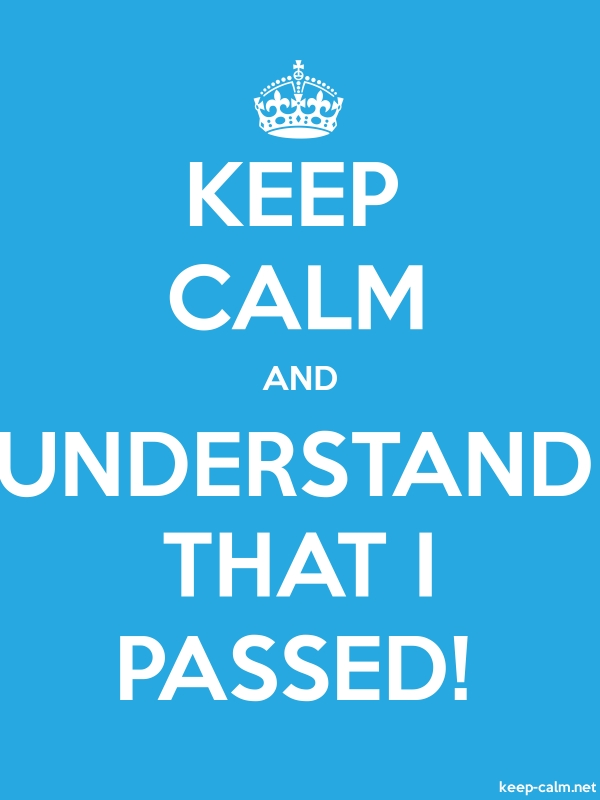 KEEP CALM AND UNDERSTAND THAT I PASSED! - white/blue - Default (600x800)