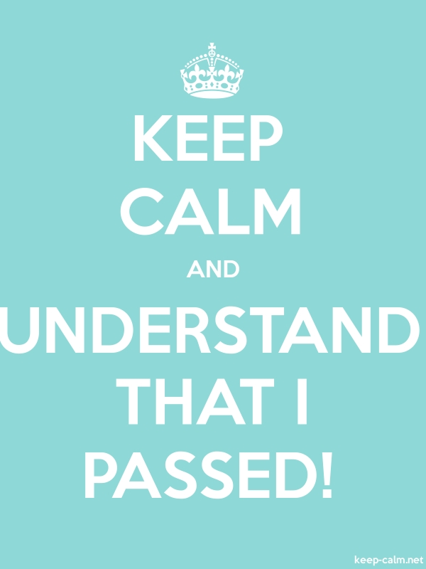 KEEP CALM AND UNDERSTAND THAT I PASSED! - white/lightblue - Default (600x800)
