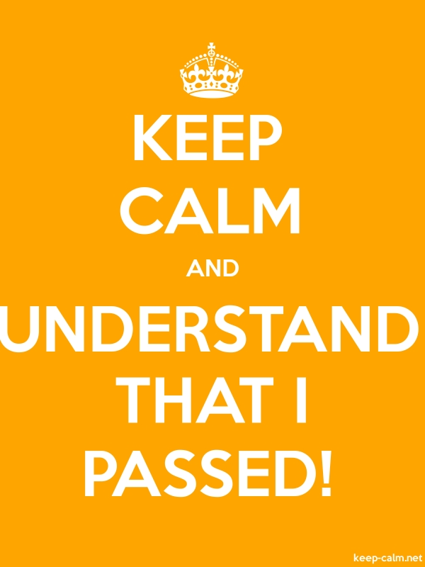 KEEP CALM AND UNDERSTAND THAT I PASSED! - white/orange - Default (600x800)