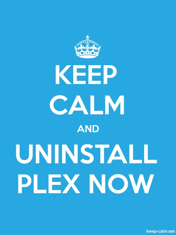 KEEP CALM AND UNINSTALL PLEX NOW - white/blue - Default (600x800)
