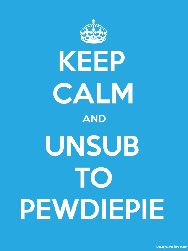 KEEP CALM AND UNSUB TO PEWDIEPIE - white/blue - Default (600x800)