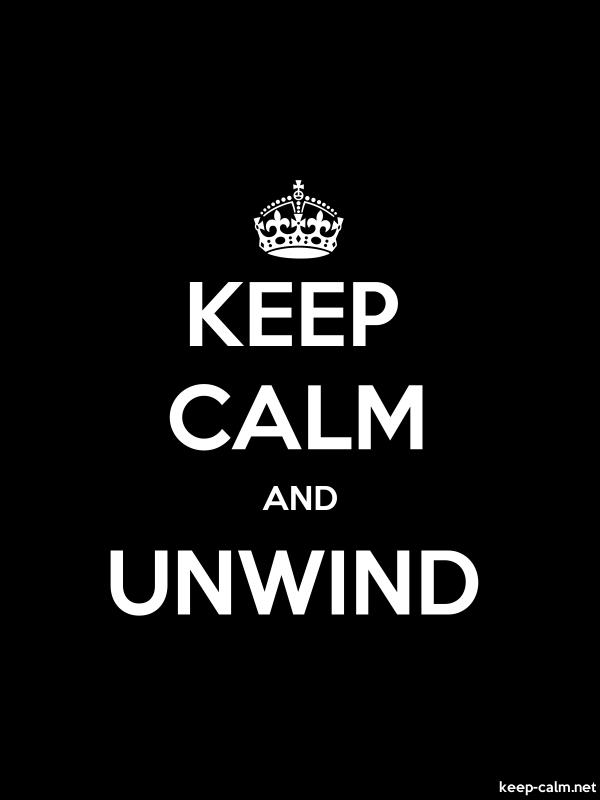 KEEP CALM AND UNWIND - white/black - Default (600x800)