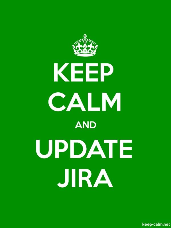 KEEP CALM AND UPDATE JIRA - white/green - Default (600x800)