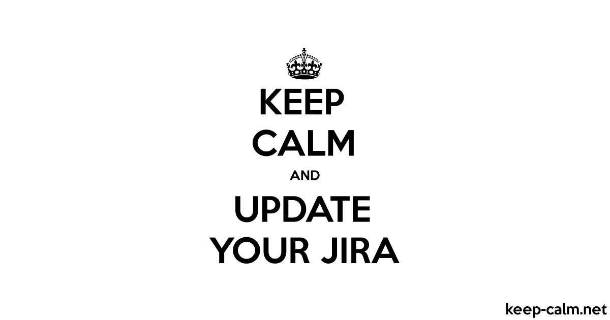 KEEP CALM AND UPDATE YOUR JIRA   KEEP-CALM net