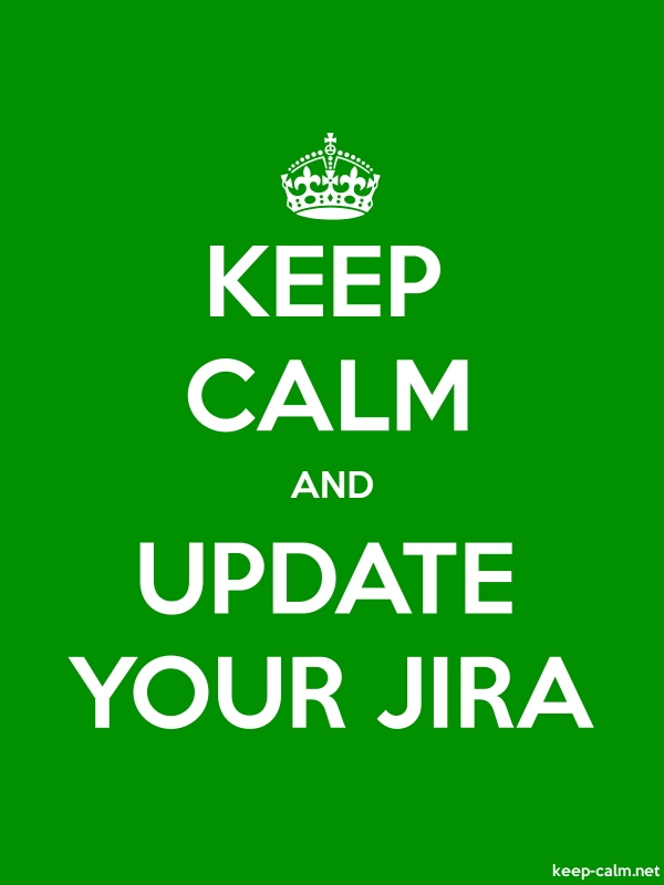 KEEP CALM AND UPDATE YOUR JIRA - white/green - Default (600x800)