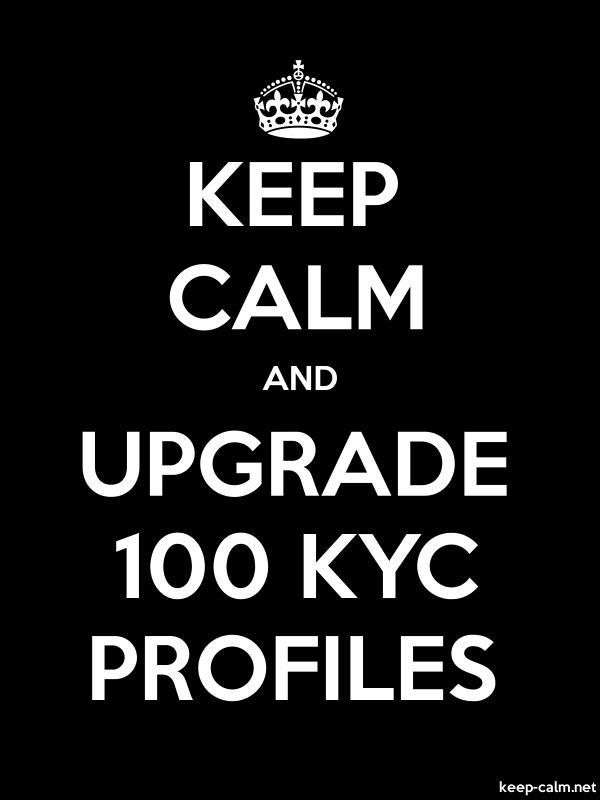 KEEP CALM AND UPGRADE 100 KYC PROFILES - white/black - Default (600x800)