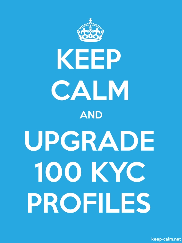 KEEP CALM AND UPGRADE 100 KYC PROFILES - white/blue - Default (600x800)