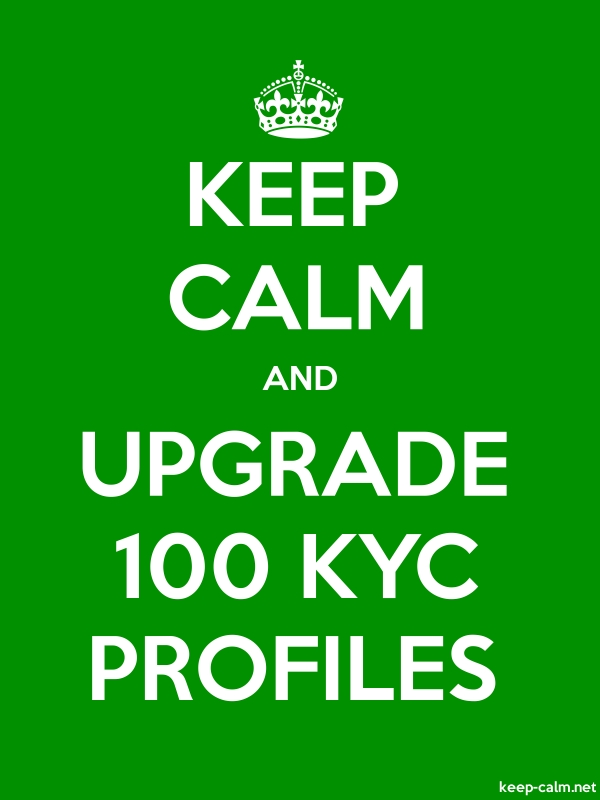 KEEP CALM AND UPGRADE 100 KYC PROFILES - white/green - Default (600x800)