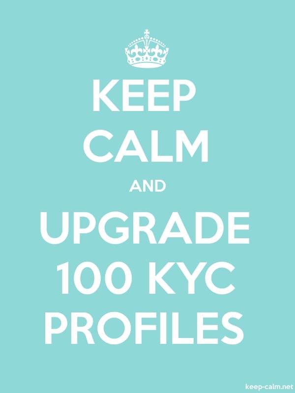 KEEP CALM AND UPGRADE 100 KYC PROFILES - white/lightblue - Default (600x800)