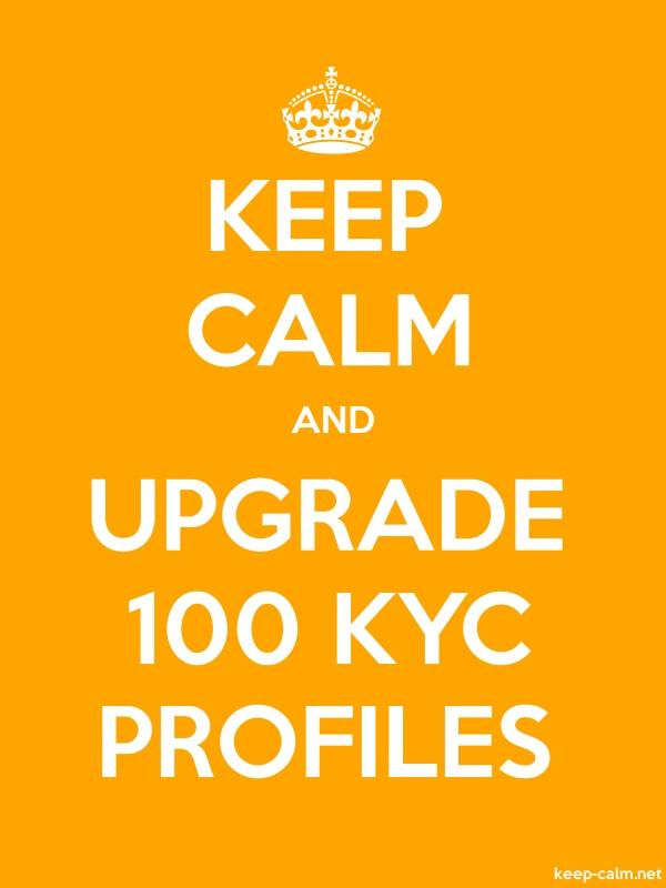 KEEP CALM AND UPGRADE 100 KYC PROFILES - white/orange - Default (600x800)