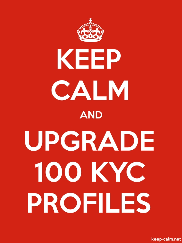 KEEP CALM AND UPGRADE 100 KYC PROFILES - white/red - Default (600x800)