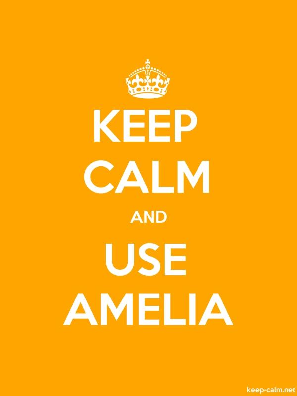 KEEP CALM AND USE AMELIA - white/orange - Default (600x800)