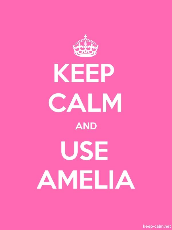KEEP CALM AND USE AMELIA - white/pink - Default (600x800)