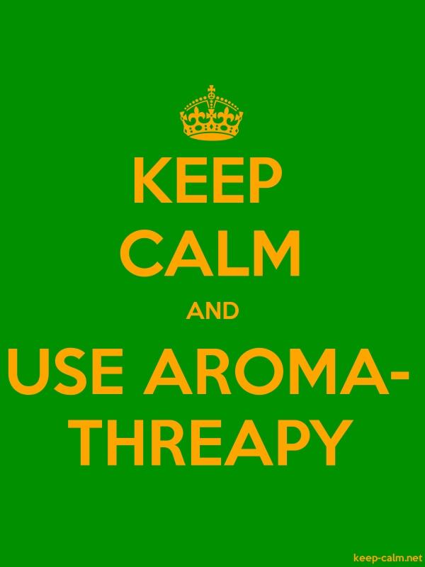 KEEP CALM AND USE AROMA- THREAPY - orange/green - Default (600x800)