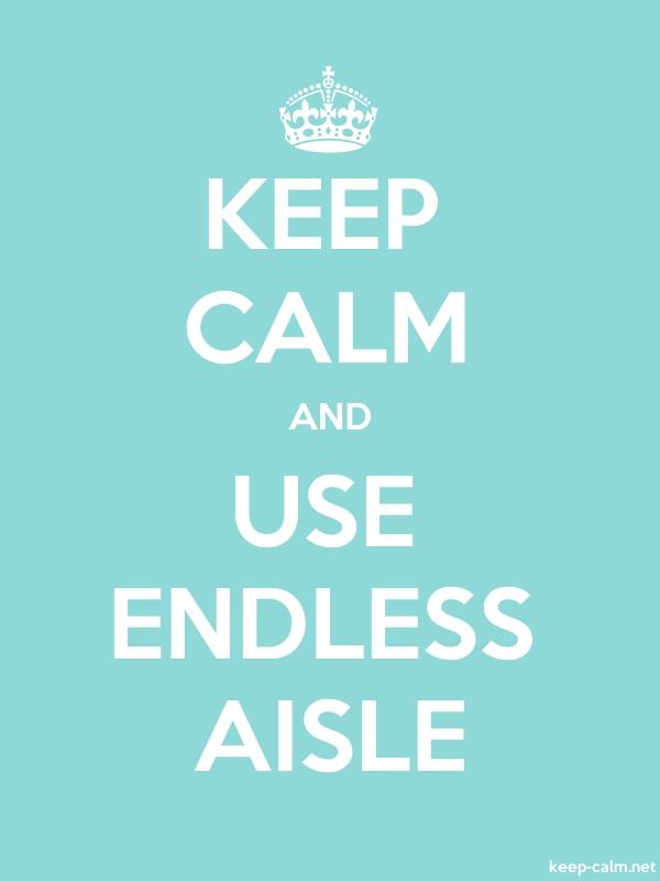 KEEP CALM AND USE ENDLESS AISLE - white/lightblue - Default (600x800)