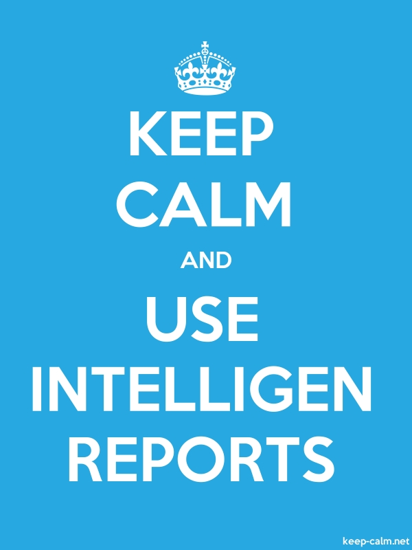 KEEP CALM AND USE INTELLIGEN REPORTS - white/blue - Default (600x800)