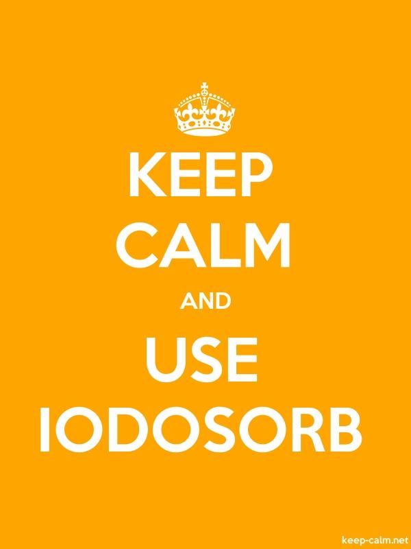 KEEP CALM AND USE IODOSORB - white/orange - Default (600x800)