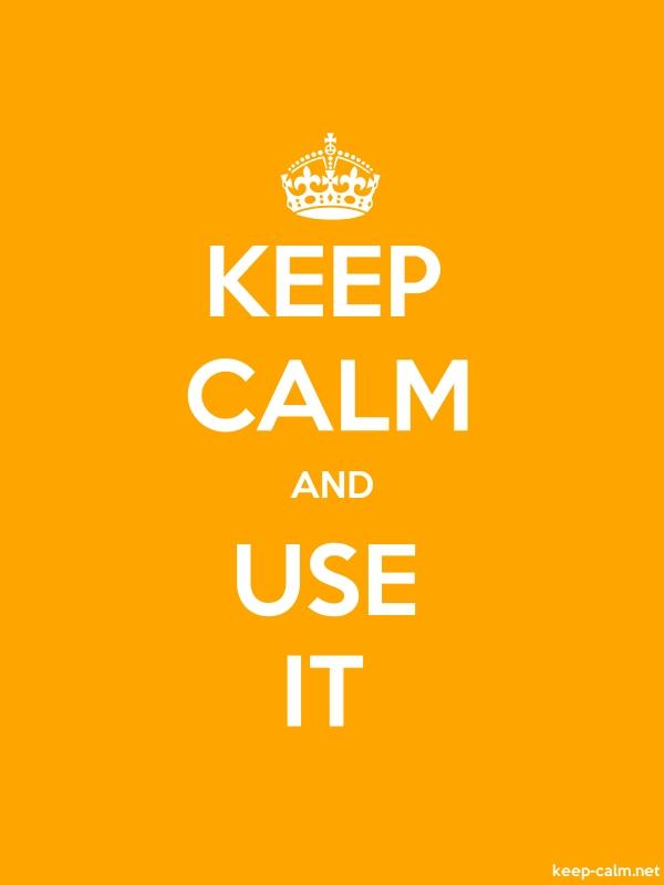 KEEP CALM AND USE IT - white/orange - Default (600x800)
