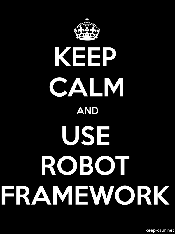 KEEP CALM AND USE ROBOT FRAMEWORK - white/black - Default (600x800)