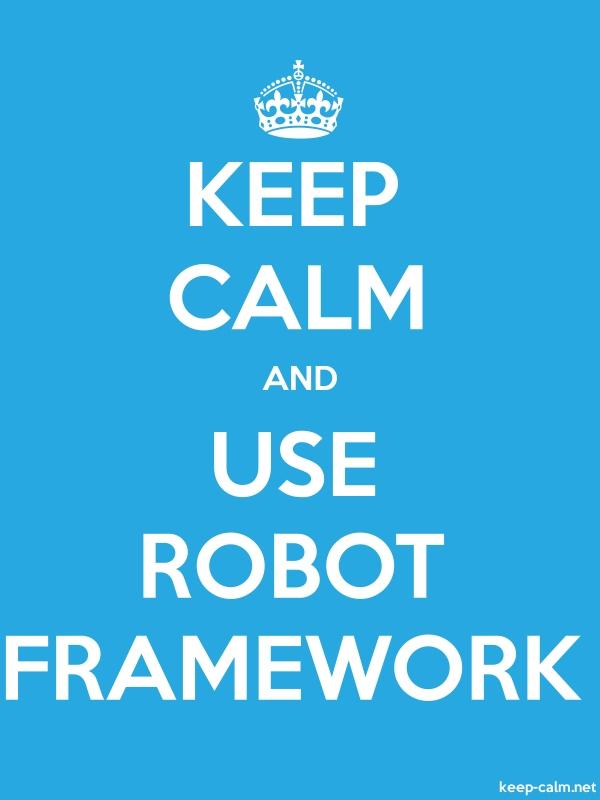 KEEP CALM AND USE ROBOT FRAMEWORK - white/blue - Default (600x800)