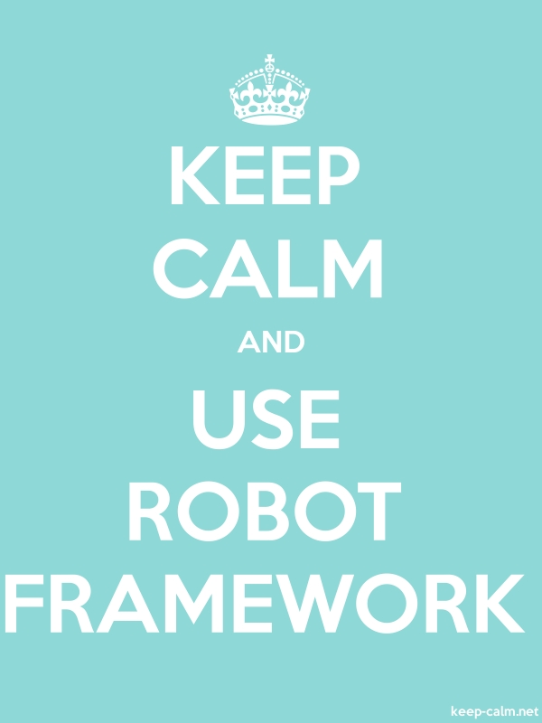KEEP CALM AND USE ROBOT FRAMEWORK - white/lightblue - Default (600x800)