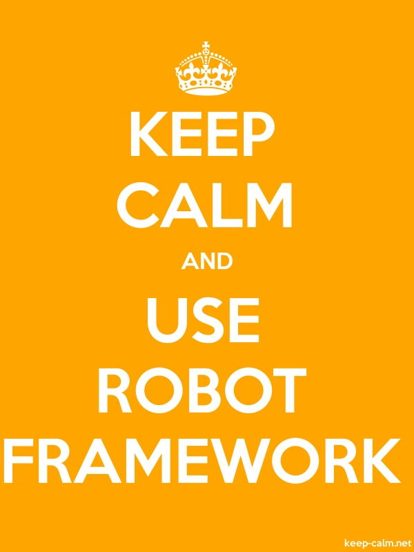 KEEP CALM AND USE ROBOT FRAMEWORK - white/orange - Default (600x800)