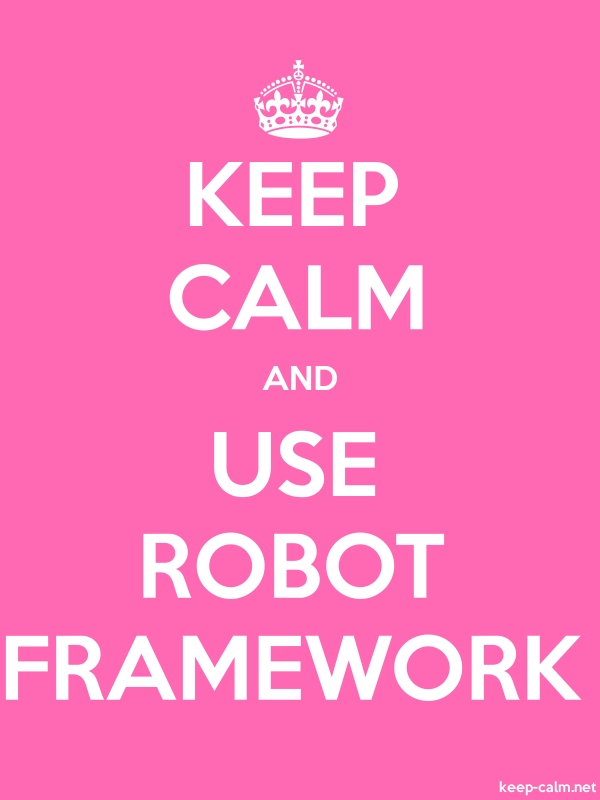 KEEP CALM AND USE ROBOT FRAMEWORK - white/pink - Default (600x800)