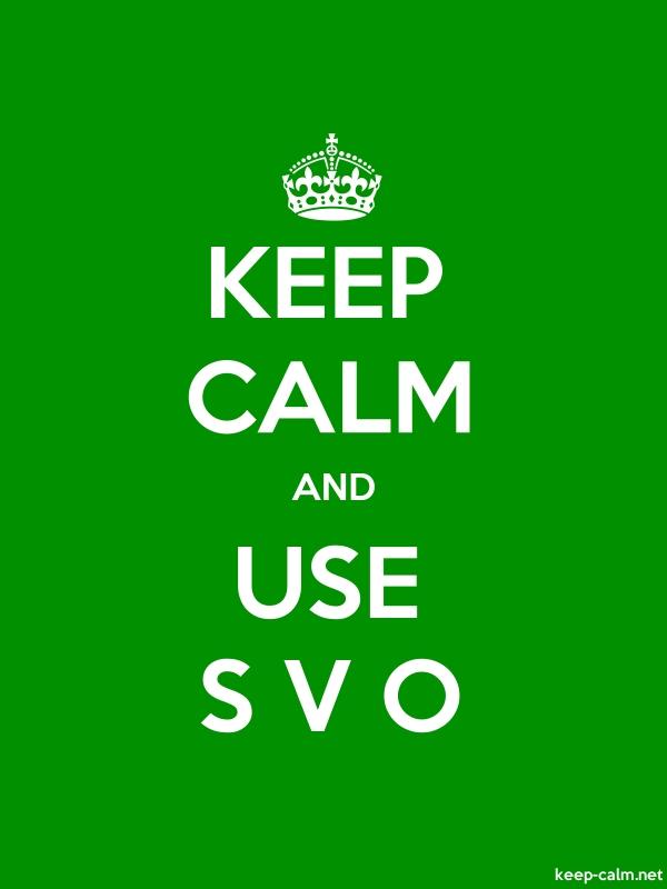 KEEP CALM AND USE S V O - white/green - Default (600x800)