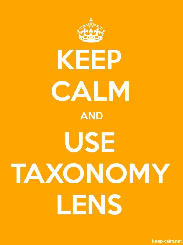 KEEP CALM AND USE TAXONOMY LENS - white/orange - Default (600x800)