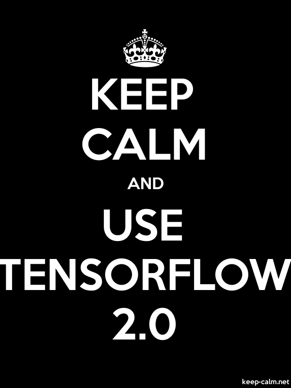 KEEP CALM AND USE TENSORFLOW 2.0 - white/black - Default (600x800)
