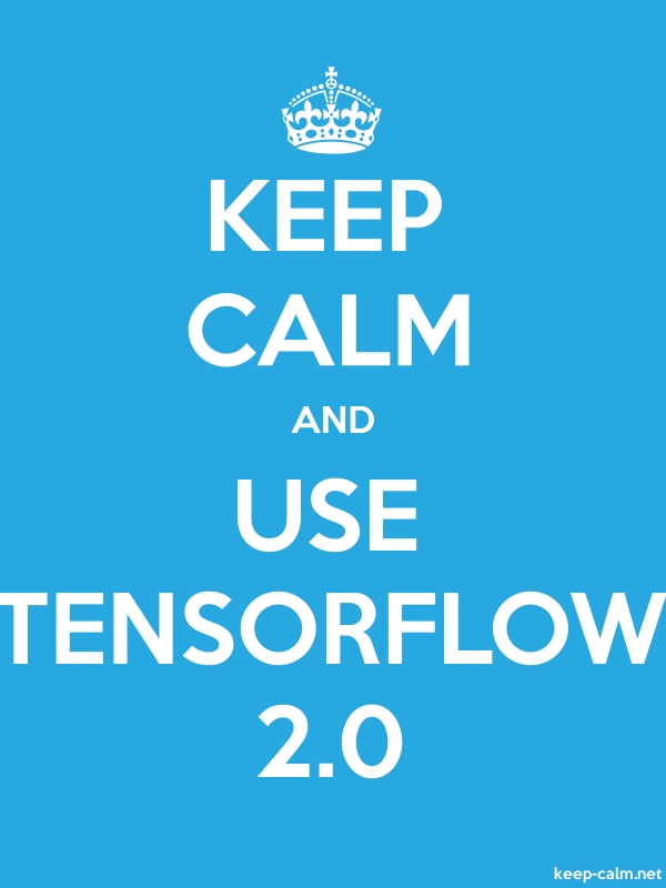 KEEP CALM AND USE TENSORFLOW 2.0 - white/blue - Default (600x800)