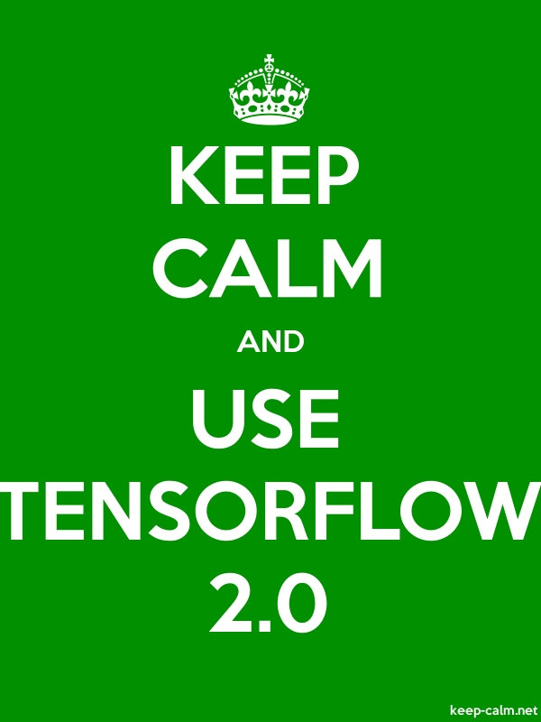 KEEP CALM AND USE TENSORFLOW 2.0 - white/green - Default (600x800)