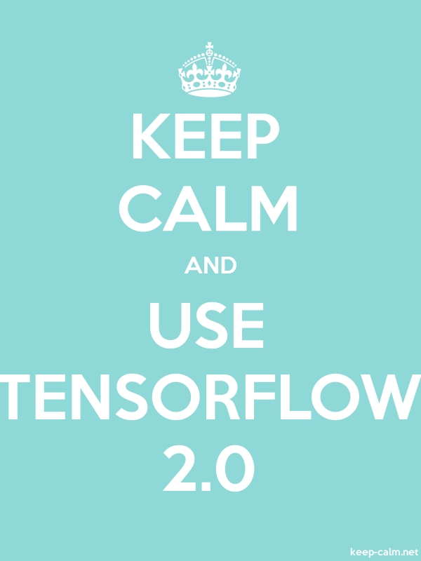 KEEP CALM AND USE TENSORFLOW 2.0 - white/lightblue - Default (600x800)