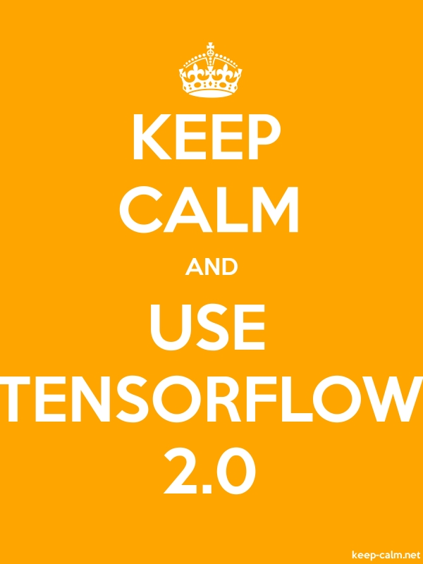 KEEP CALM AND USE TENSORFLOW 2.0 - white/orange - Default (600x800)