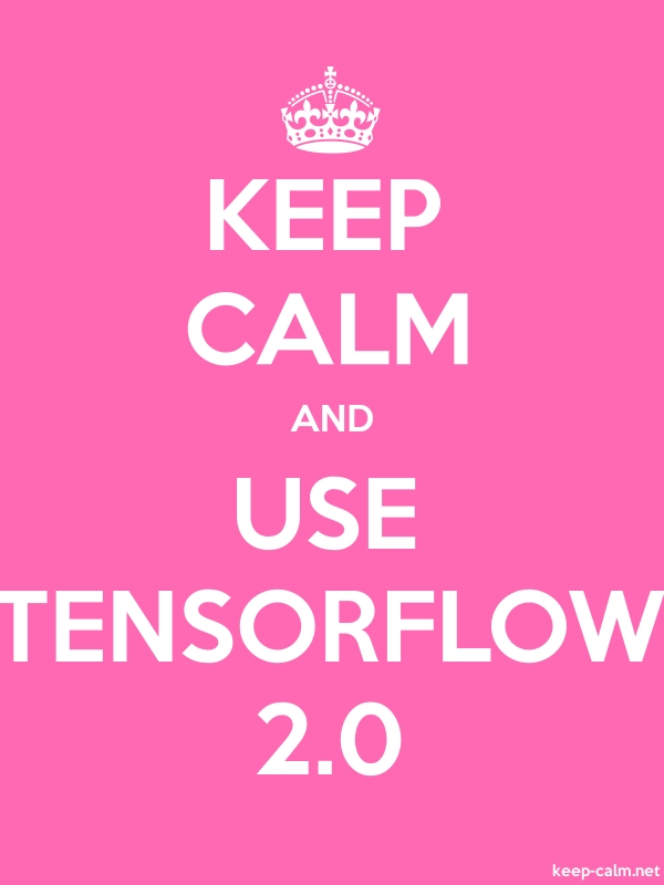 KEEP CALM AND USE TENSORFLOW 2.0 - white/pink - Default (600x800)