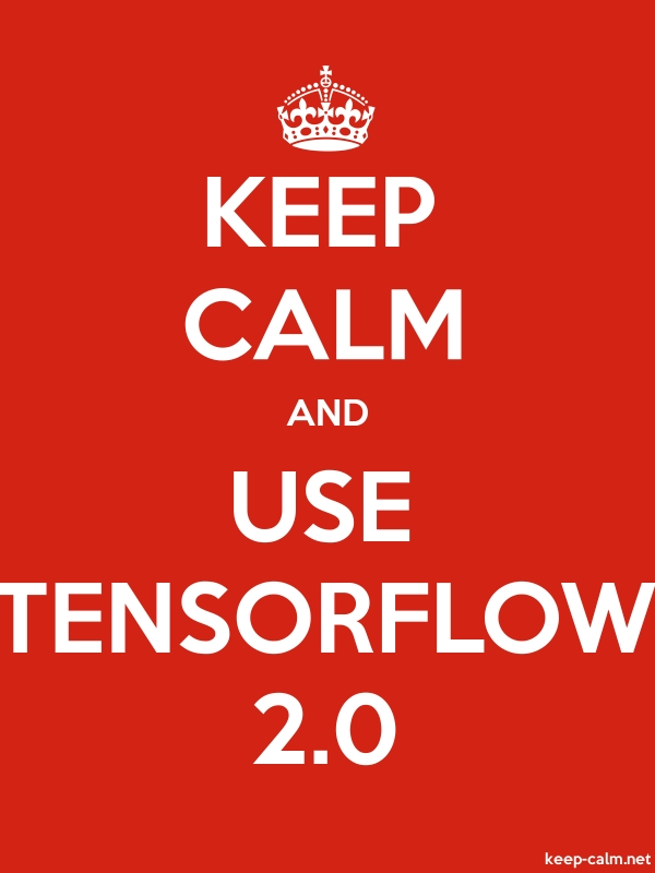 KEEP CALM AND USE TENSORFLOW 2.0 - white/red - Default (600x800)