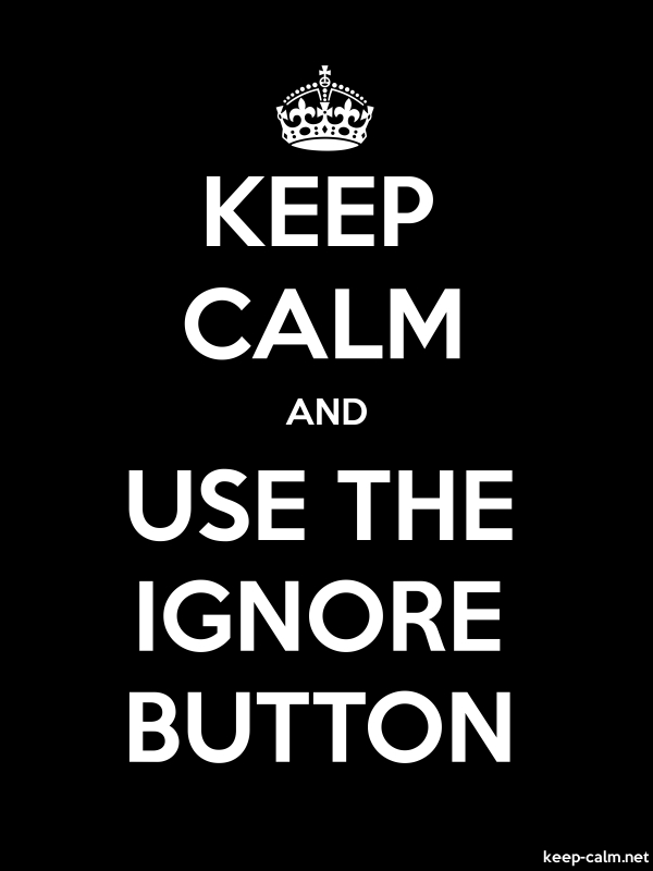 KEEP CALM AND USE THE IGNORE BUTTON - white/black - Default (600x800)