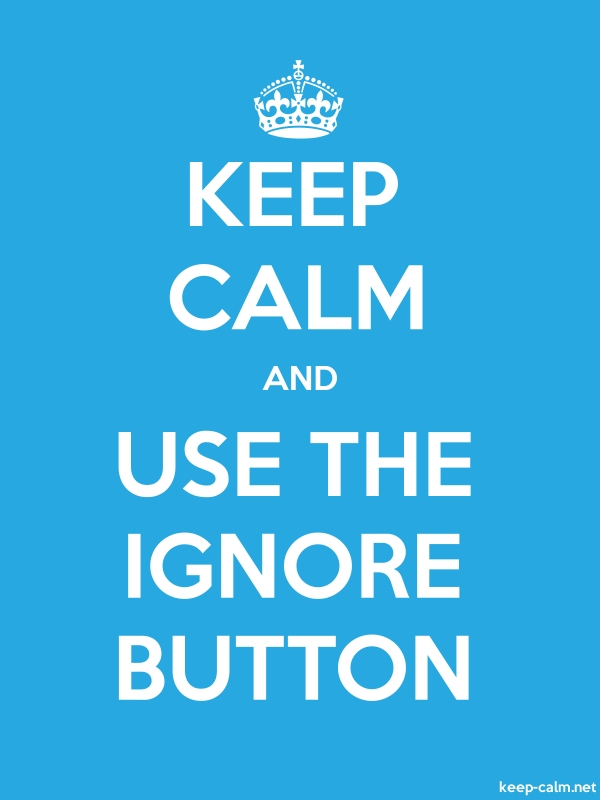 KEEP CALM AND USE THE IGNORE BUTTON - white/blue - Default (600x800)
