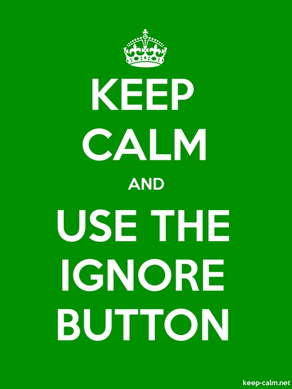 KEEP CALM AND USE THE IGNORE BUTTON - white/green - Default (600x800)