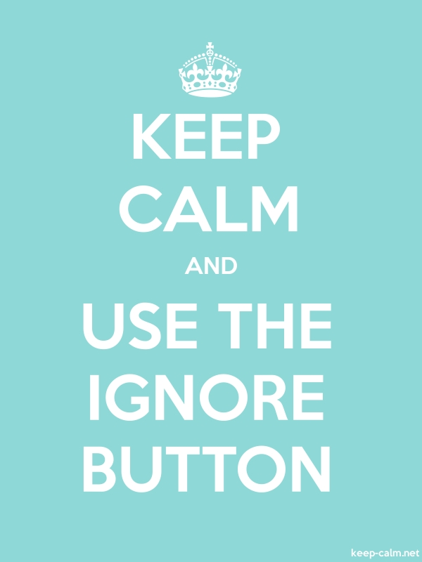 KEEP CALM AND USE THE IGNORE BUTTON - white/lightblue - Default (600x800)