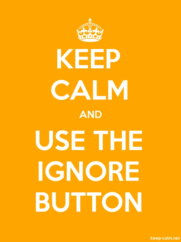 KEEP CALM AND USE THE IGNORE BUTTON - white/orange - Default (600x800)