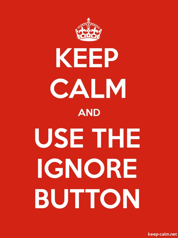 KEEP CALM AND USE THE IGNORE BUTTON - white/red - Default (600x800)