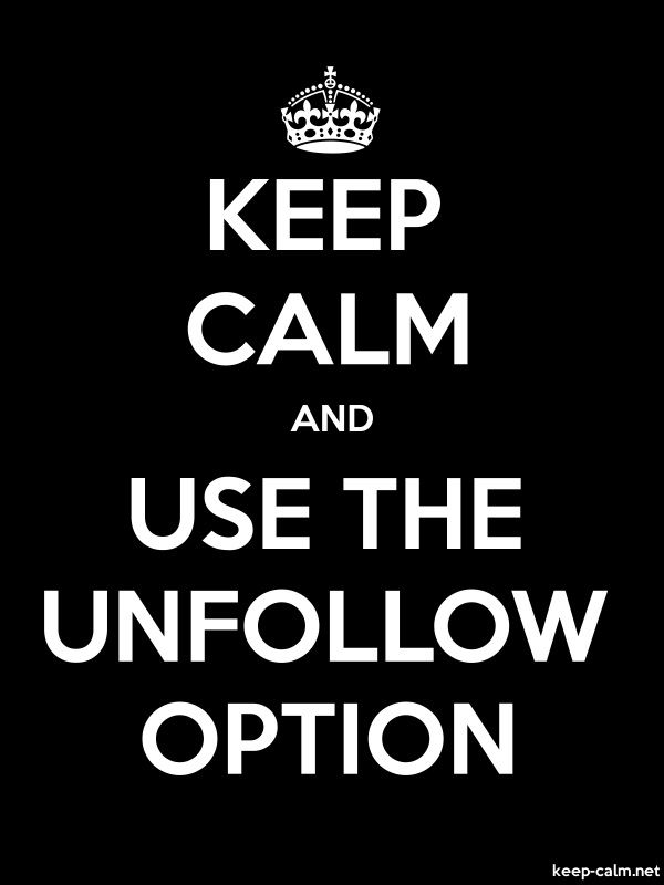 KEEP CALM AND USE THE UNFOLLOW OPTION - white/black - Default (600x800)